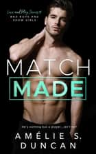 Match Made: Bad Boys and Show Girls - Love and Play Series ebook by Amélie S. Duncan