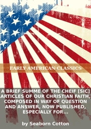 A brief summe of the cheif [sic] articles of our Christian faith, composed in way of question and answer, now published,...