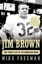 Jim Brown ebook by Mike Freeman