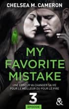 My favorite mistake - Episode 3 ebook by Chelsea M. Cameron