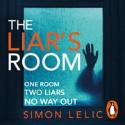 The Liar's Room - The addictive new psychological thriller from the bestselling author of THE HOUSE audiobook by Simon Lelic