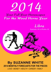 2014 Libra Your Full Year Horoscopes For The Wood Horse Year ebook by Suzanne White