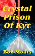 Crystal Prison of Kyr ebook by Bob Moats
