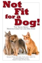 Not Fit for a Dog! ebook by Dr. Michael W. Fox
