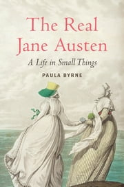 The Real Jane Austen - A Life in Small Things ebook by Paula Byrne