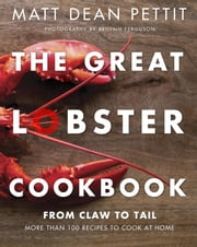 The Great Lobster Cookbook - More than 100 recipes to cook at home ebook by Matt Dean Pettit