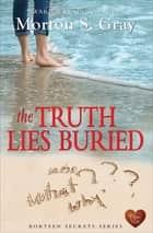 The Truth Lies Buried ebook by Morton S. Gray