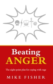 Beating Anger - The eight-point plan for coping with rage ebook by Mike Fisher