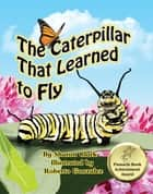 The Caterpillar That Learned to Fly - A Children's Nature Picture Book, a Fun Caterpillar and Butterfly Story For Kids ebook by Sharon Clark, Roberto Gonzalez