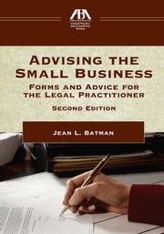 Advising the Small Business - Forms and Advice for the Legal Practitioner, Second Edition ebook by Jean L. Batman