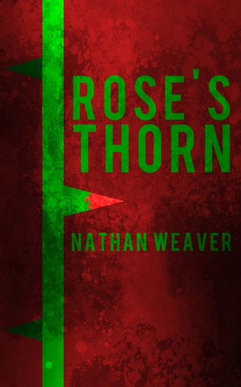 Rose's Thorn ebook by Nathan Weaver