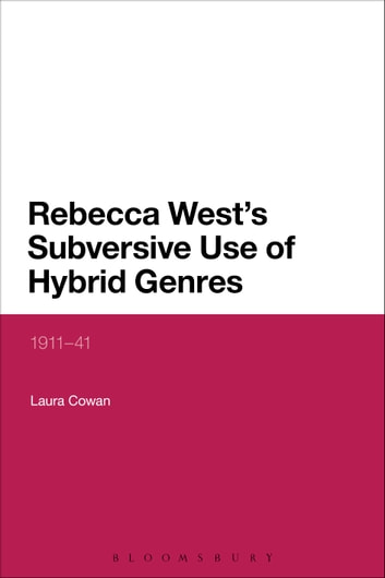 Rebecca West's Subversive Use of Hybrid Genres - 1911-41 ebook by Dr Laura Cowan