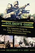 The Soldier's Guide ebook by Department of the Army,Dennis Showalter