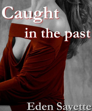 Caught In The Past (Cheating, Self-Pleasure) ebook by Eden Savette