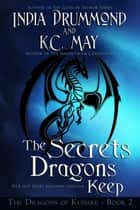 The Secrets Dragons Keep ebook by India Drummond, K.C. May