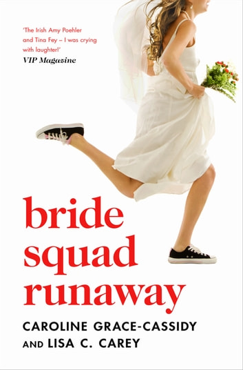 Bride Squad Runaway - The perfect holiday read – witty, wise and warm-hearted ebook by Caroline Grace-Cassidy,Lisa C. Carey