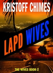 LAPD Wives - The Wives, #2 ebook by Kristoff Chimes