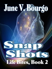 Snap Shots - Life Bites, Book 2 ebook by June V. Bourgo