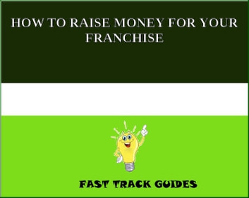 HOW TO RAISE MONEY FOR YOUR FRANCHISE eBook by Alexey