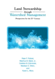 Land Stewardship through Watershed Management - Perspectives for the 21st Century ebook by Peter F. Ffolliott,Malchus B. Baker,Carelton B. Edminster,Madelyn C. Dillon,Karen L. Mora