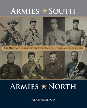 "Armies South, Armies North ebook by Alan Axelrod, author of ""Generals South, Generals North"""