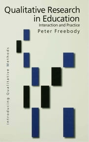 Qualitative Research in Education - Interaction and Practice ebook by Peter R Freebody