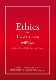 Ethics for Trustees - A Guide for All Who Serve as Trustee ebook by Jane B. Lorenz and Marguerite C. Lorenz