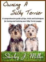 Owing a Silky Terrier ebook by Shirley J Miller