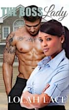 The Boss Lady - BWWM Interracial Romance ebook by Lolah Lace