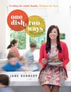 One Dish Two Ways ebook by Kennedy, Jane