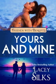 Yours and Mine: A Contemporary Friends to Lovers Romance ebook by Lacey Silks