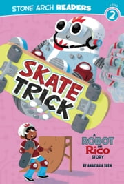 Skate Trick: A Robot and Rico Story: A Robot and Rico Story ebook by Suen, Anastasia
