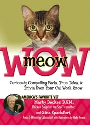 meowWOW! - Curiously Compelling Facts, True Tales, and Trivia Even Your Cat Won't Know ebook by Marty Becker, D.V.M.,Gina Spadafori,Molly Pearce