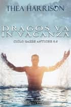 Dragos va in vacanza eBook by Thea Harrison
