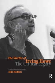 Worlds of Irving Howe - The Critical Legacy ebook by John Rodden
