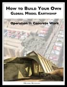 How to Build a Global Model Earthship Operation II: Concrete Work ebook by Michael Reynolds