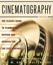 Cinematography - Third Edition ebook by Kris Malkiewicz,M. David Mullen ASC