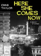Here She Comes Now ebook by Chad Taylor