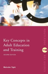 Key Concepts in Adult Education and Training ebook by Tight, Malcolm