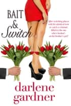 Bait and Switch (A Romantic Comedy) ebook by Darlene Gardner