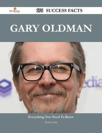 Gary Oldman 176 Success Facts - Everything you need to know about Gary Oldman ebook by Phyllis Duffy