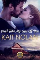 Can't Take My Eyes Off You ebook by Kait Nolan