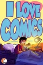 I Love Comics- Graphic Novel ebook by Rashad Doucet
