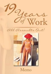 19 Years of Work: All Assaults Out! ebook by Clifton (7th Grade) Berry