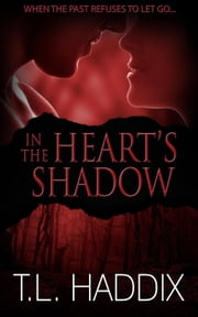 In the Heart's Shadow - Shadows Collection, #5 ebook by T. L. Haddix