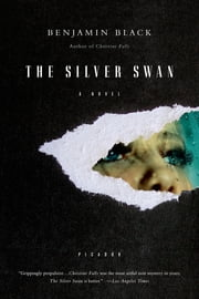The Silver Swan - A Novel ebook by Benjamin Black