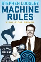 Machine Rules - A political primer ebook by