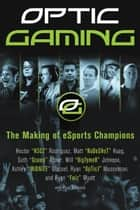 OpTic Gaming - The Making of eSports Champions ebook by H3CZ, NaDeSHot, Scump,...