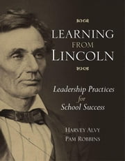 Learning from Lincoln: Leadership Practices for School Success ebook by Alvy, Harvey