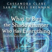 What to Buy the Shadowhunter Who Has Everything - (And Who You're Not Officially Dating Anyway) luisterboek by Cassandra Clare, Sarah Rees Brennan